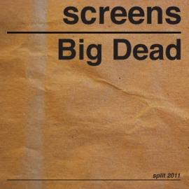 Screens - Big Dead. Музыка может доходить до слушателя в том виде, в котором её задумали сами музыканты.