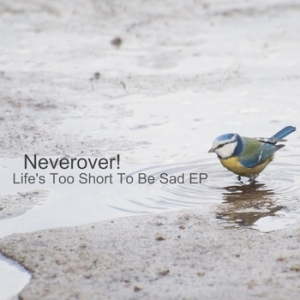 Neverover! - Life's Too Short To Be Sad EP