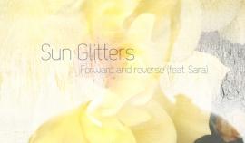 Sun Glitters - Forward and reverse (feat. Sara)