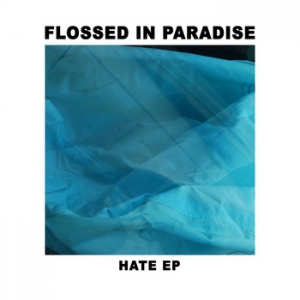 Flossed In Paradise - Hate EP