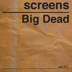 Screens - Big Dead