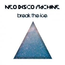Neo Disco Machine - Break The Ice EP